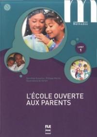 L'école ouverte aux parents : Livret 1 A1.1-A1