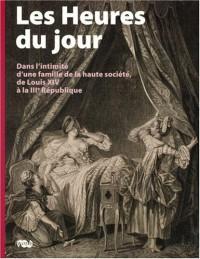 Les Heures du jour : Dans l'intimité d'une famille de la haute société, de Louis XIV à la IIIe République