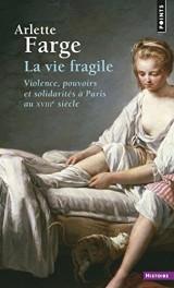 La Vie fragile. Violence, pouvoirs et solidarités à Paris au XVIIIe siècle [Poche]