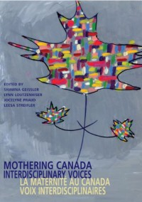 Mothering Canada: Interdisciplinary Voices / La Maternité au Canada: Voix Interdisciplinaires (English and French Edition)