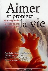 Aimer et protéger la vie : Pour comprendre les vrais enjeux de la bioéthique