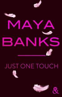 Just One Touch : après Crush, la nouvelle romance moderne de Maya Banks ! (&H)