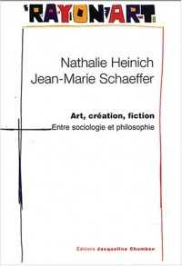 Art, création, fiction : Entre sociologie et philosophie