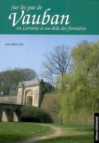 Sur le pas de Vauban en Lorraine et au delà des Frontieres