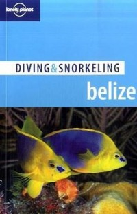 DIVING ET SNORKELING ; BELIZE (4E EDITION)