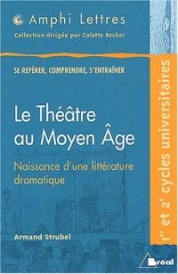 Le théâtre au Moyen Age : Naissance d'une littérature dramatique