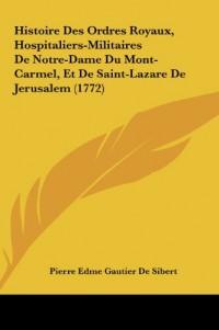 Histoire Des Ordres Royaux, Hospitaliers-Militaires de Notre-Dame Du Mont-Carmel, Et de Saint-Lazare de Jerusalem (1772)