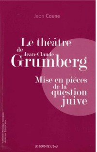Le théâtre de Jean-Claude Grumberg : Mise en pièces de la question juive