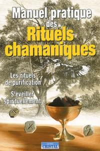 Manuel pratique des rituels chamaniques : Les Rituels de purification - S'éveiller spirituellement