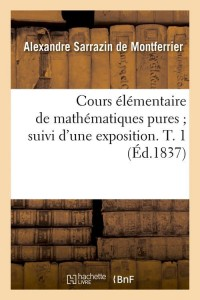 Cours élémentaire de mathématiques pures suivi d'une exposition. T. 1 (Éd.1837)