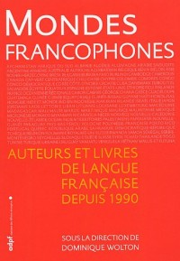 Mondes francophones : Auteurs et livres de langue française depuis 1990