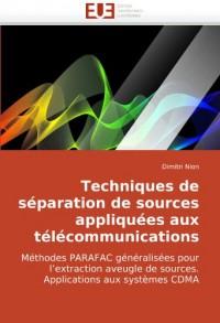 Techniques de séparation de sources appliquées aux télécommunications: Méthodes PARAFAC généralisées pour l'extraction aveugle de sources. Applications aux systèmes CDMA