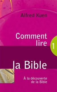 Comment lire la Bible : A la découverte de la Bible