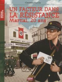 Un facteur dans la Résistance : Martial, 20 ans