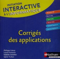 Initiation interactive à l'informatique : CD-ROM Corrigés des applications