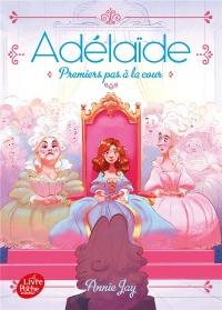 Adélaïde - Tome 3: Premiers pas à la cour
