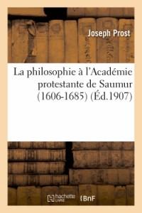 La Philosophie a l'Académie Protestante de Saumur (1606-1685) : These Complementaire