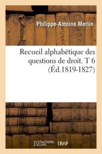 Recueil Alphabetique Droit  T6  ed 1819 1827