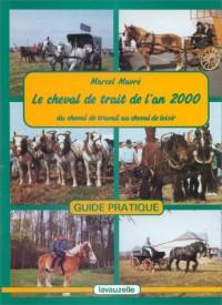 Le cheval de trait de l'an 2000. Du cheval de travail au cheval de loisir