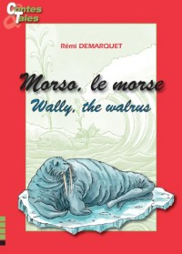 Morso le Morse / Wally the Walrus