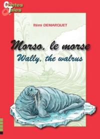 Morso le Morse / Wally the Walrus