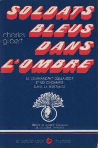 Soldats bleus dans l'ombre.  Maurice Guillaudot et ses gendarmes dans la Résistance