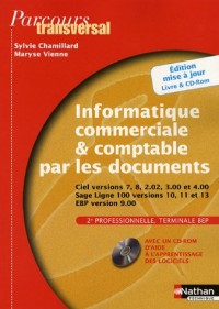 Informatique commerciale et comptable par les documents 2e professionnelle Tle BEP : Ciel versions 7, 8, 2,02, 3,00 et 4,00 Sage Ligne 100 versions 10, 11 et 13 EBP version 9,00 (1CD audio)