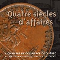 Quatre Siecles d'Affaires Dans la Ville de Quebec