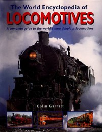The World Encylopedia of Locomotives: A Complete Guide to the World's Most Fabulous Locomotives