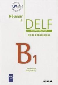Réussir le DELF scolaire et junior : B1 guide pedagogique