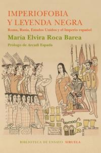 Imperiofobia y leyenda negra: Roma, Rusia, Estados Unidos y el Imperio español