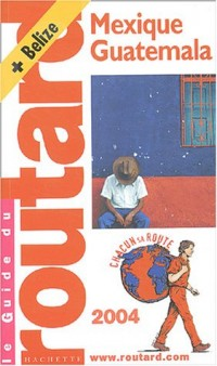 Guide du Routard : Mexique - Guatemala 2004