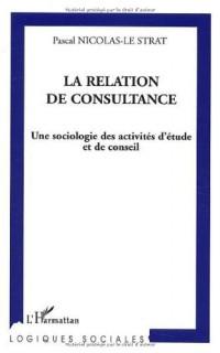 La relation de consultance : Une sociologie des activités d'étude et de conseil