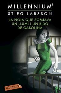La noia que somiava un llumí i un bidó de gasolina (Sèrie Millennium 2)