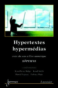Hypertextes hypermédias : Créer du sens à l'ère numérique, Actes de H2PTM'03, 24 septembre - 26 septembre 2003, Université de Montpellier, France