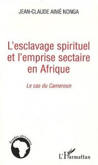 L'esclavage spirituel et l'emprise sectaire en Afrique : le cas du Cameroun