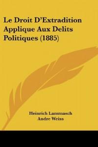 Le Droit D'Extradition Applique Aux Delits Politiques (1885)