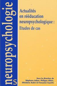 Actualités en rééducation neuropsychologique : études de cas