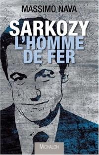 Sarkozy : l'homme de fer