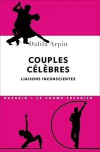 Couples célèbres. Liaisons inconscientes
