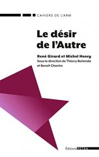 Le Desir de l'Autre. Rene Girard et Michel Henry