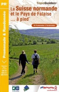 La Suisse normande et le pays de Falaise à pied... : 16 Promenades et randonnées