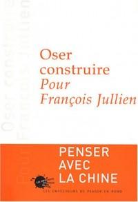 Oser construire : Pour François Jullien