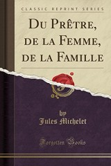 Du Prètre, de la Femme, de la Famille (Classic Reprint)