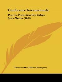 Conference Internationale: Pour La Protection Des Cables Sous-Marine (1886)