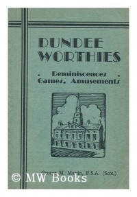 Dundee Worthies : Reminiscences, Games, Amusements / Compiled by George M. Martin