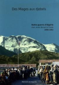 Des Miages aux djebels : Notre guerre d'Algérie : Alain, André, Bernard et Claude 1956-1962
