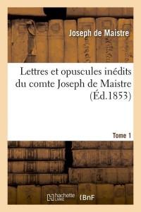 Lettres du Comte J  de Maistre  T 1  ed 1853