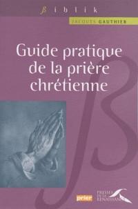 Guide pratique de la prière chrétienne
