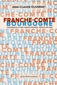 Franche-Comté / Bourgogne : Chronique d'une fusion décidée depuis 160 ans